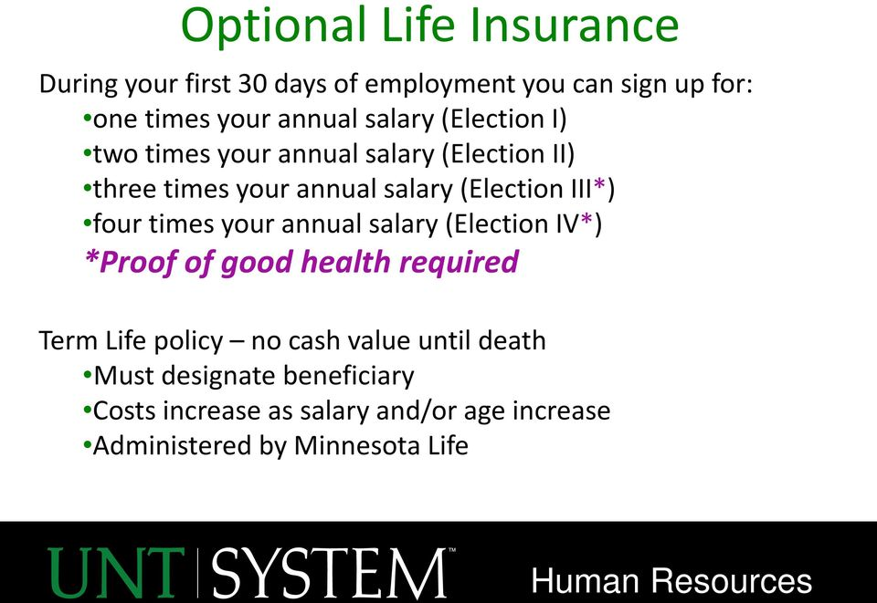 four times your annual salary (Election IV*) *Proof of good health required Term Life policy no cash value