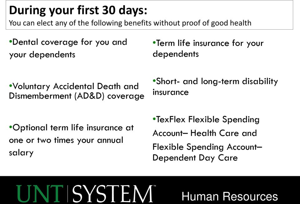 life insurance at one or two times your annual salary Term life insurance for your dependents Short- and