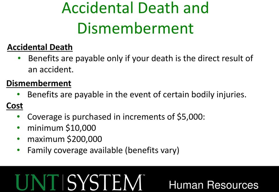Dismemberment Benefits are payable in the event of certain bodily injuries.