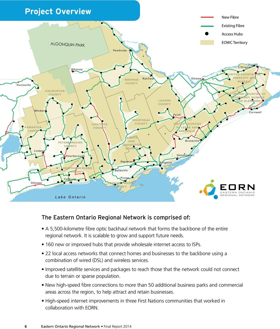 Gananoque Napanee Kingston Oshawa NORTHUMBERLAND Cobourg Belleville Picton PRINCE EDWARD Lake Ontario The Eastern Ontario Regional Network is comprised of: A 5,500-kilometre fibre optic backhaul