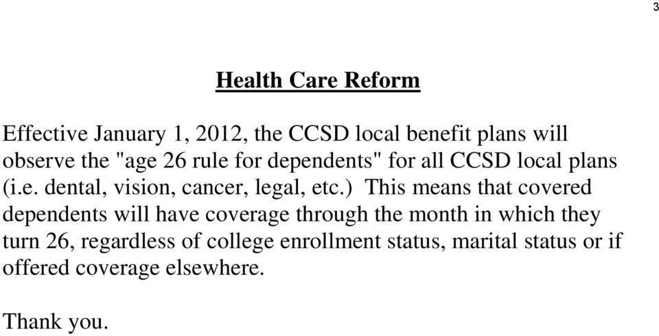 ) This means that covered dependents will have coverage through the month in which they turn 26,
