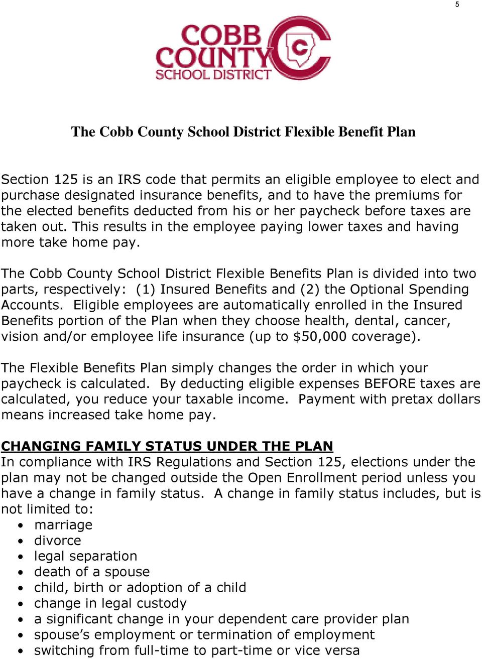 The Cobb County School District Flexible Benefits Plan is divided into two parts, respectively: (1) Insured Benefits and (2) the Optional Spending Accounts.