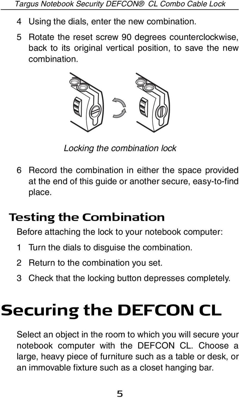 Testing the Combination Before attaching the lock to your notebook computer: 1 Turn the dials to disguise the combination. 2 Return to the combination you set.