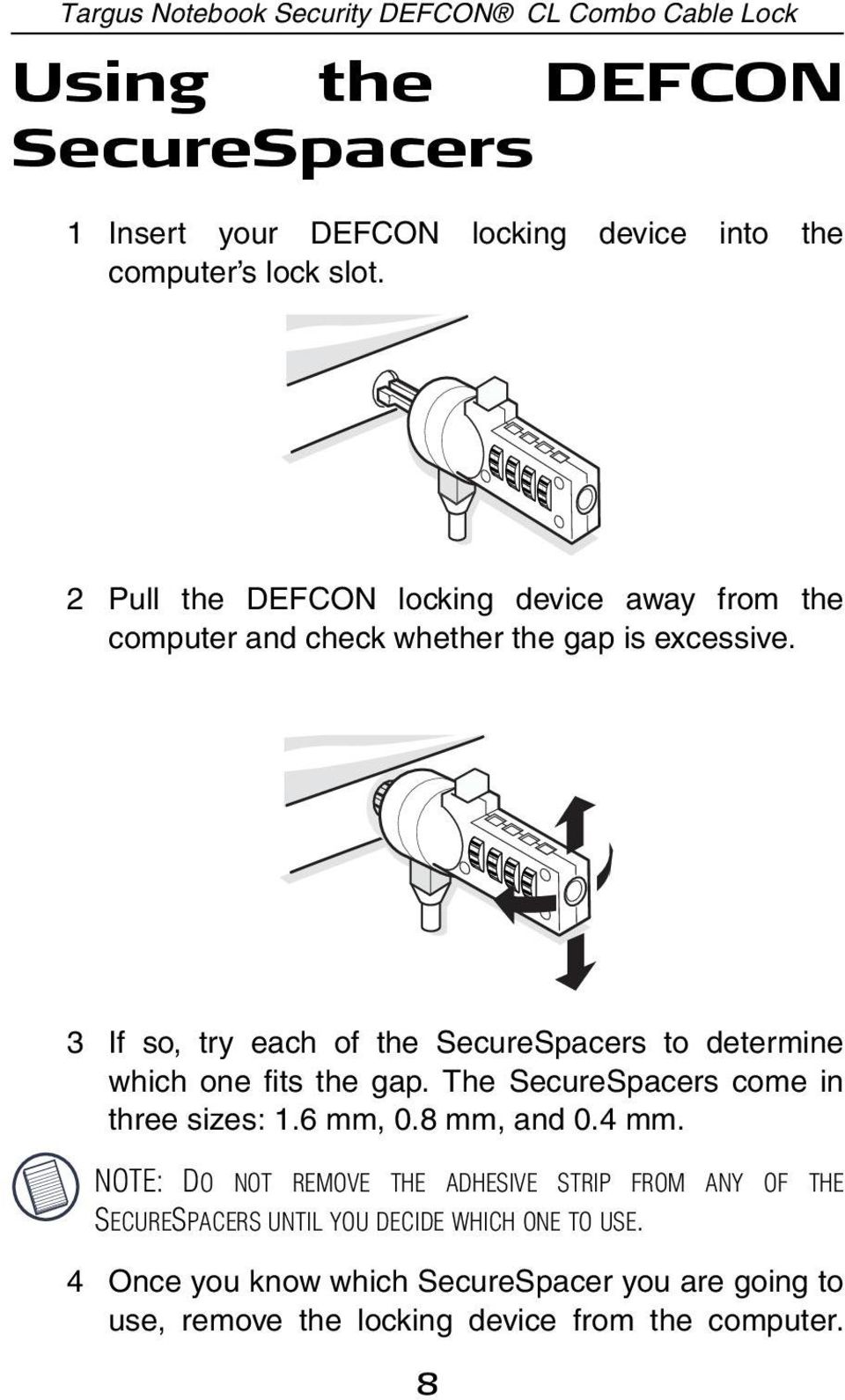 3 If so, try each of the SecureSpacers to determine which one fits the gap. The SecureSpacers come in three sizes: 1.6 mm, 0.