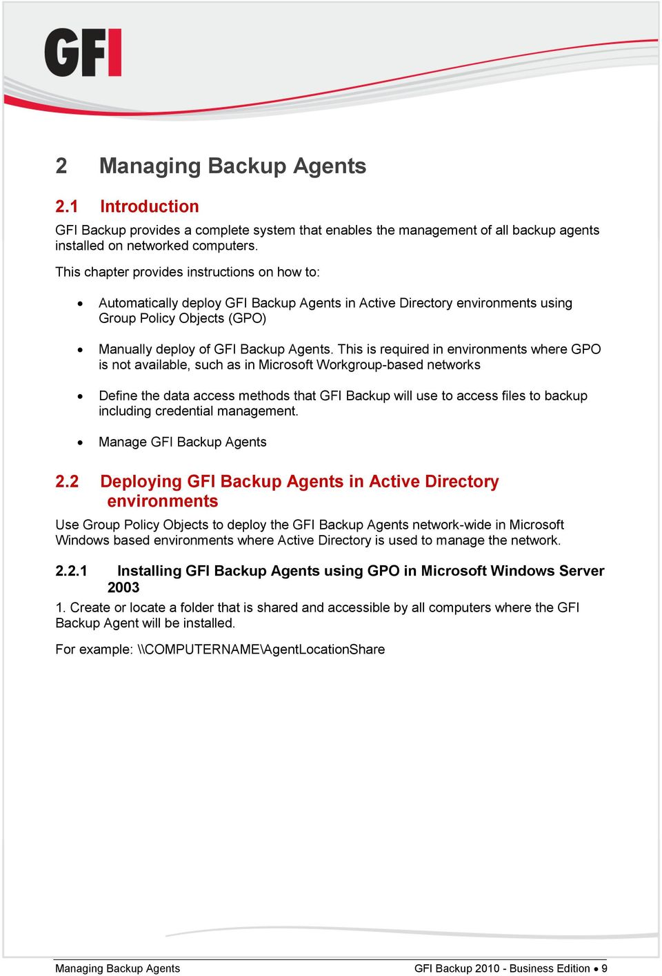 This is required in environments where GPO is not available, such as in Microsoft Workgroup-based networks Define the data access methods that GFI Backup will use to access files to backup including