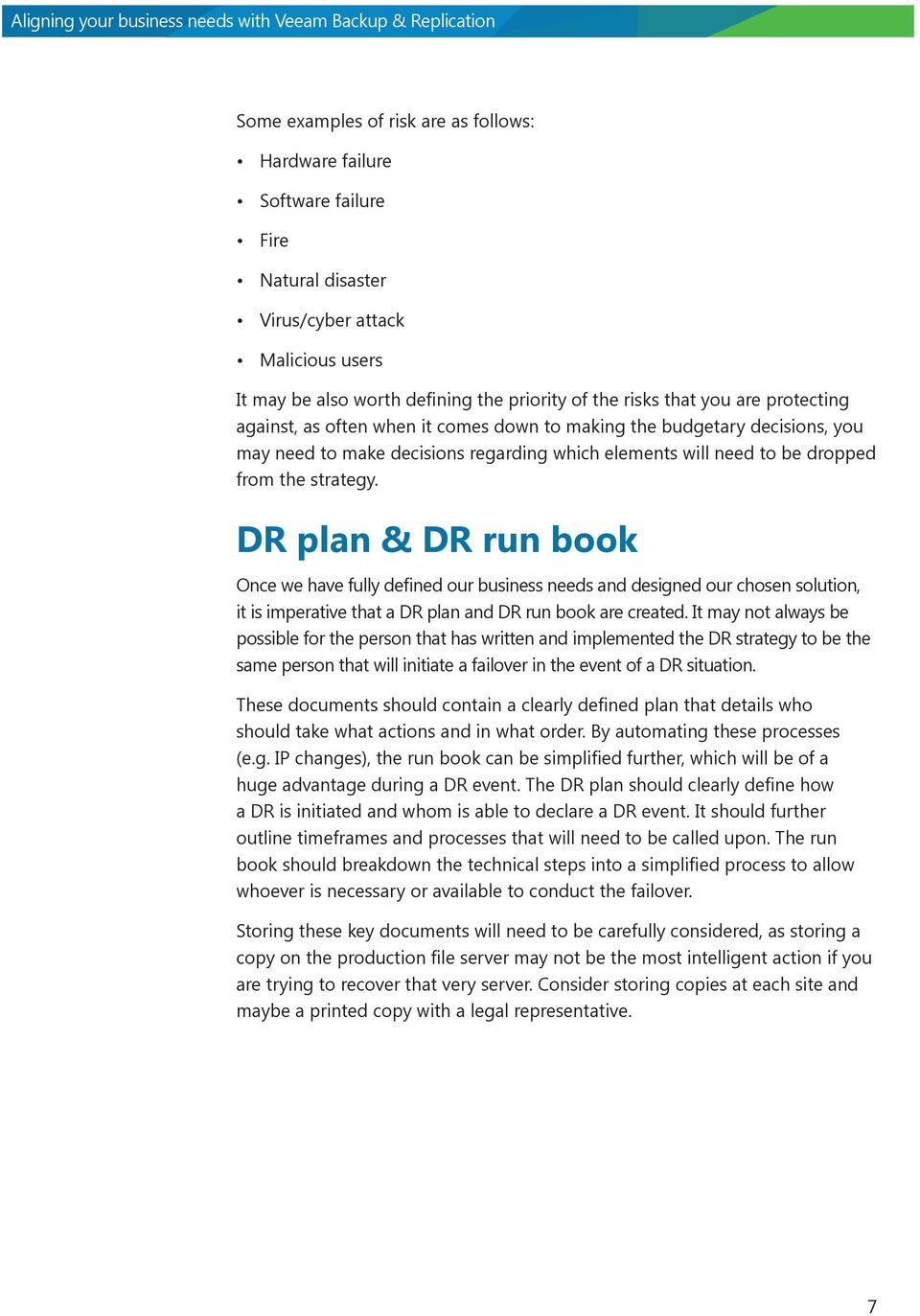 DR plan & DR run book Once we have fully defined our business needs and designed our chosen solution, it is imperative that a DR plan and DR run book are created.