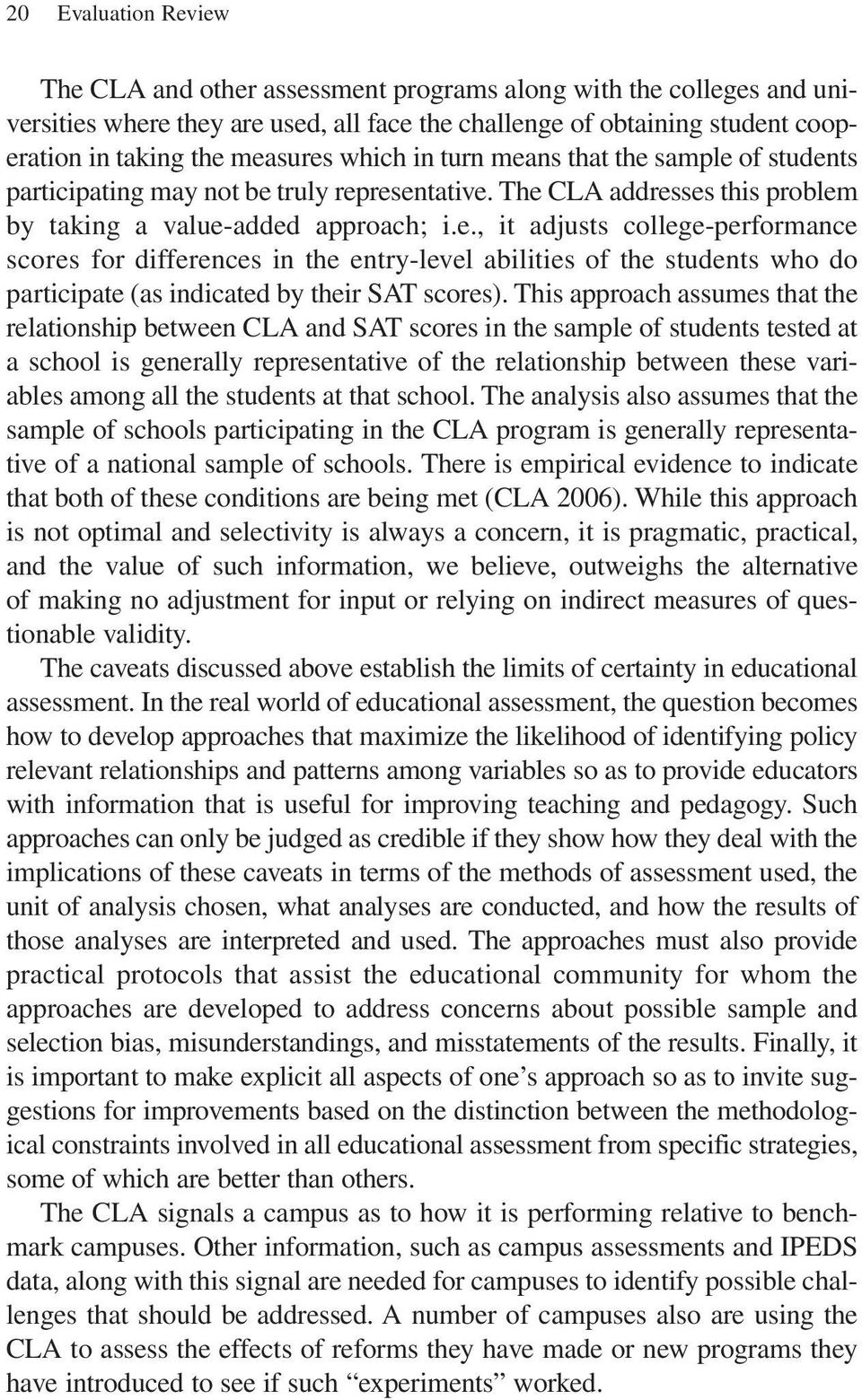 This approach assumes that the relationship between CLA and SAT scores in the sample of students tested at a school is generally representative of the relationship between these variables among all