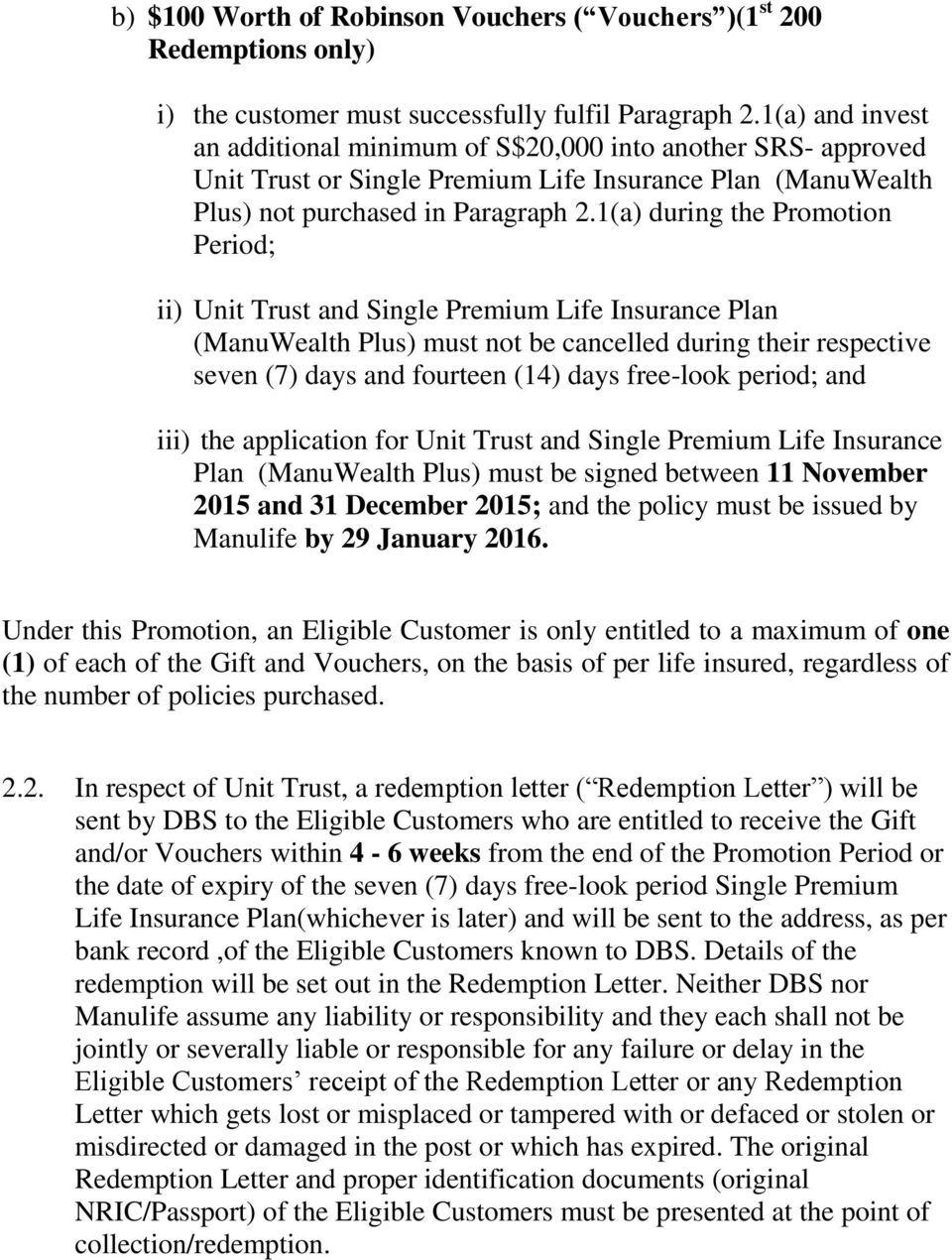 1(a) during the Promotion Period; ii) Unit Trust and Single Premium Life Insurance Plan (ManuWealth Plus) must not be cancelled during their respective seven (7) days and fourteen (14) days free-look