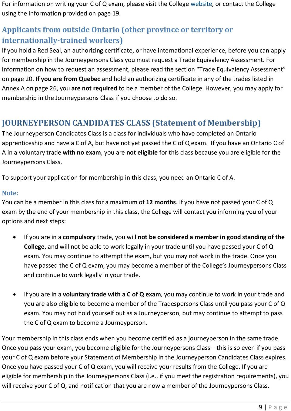 apply for membership in the Journeypersons Class you must request a Trade Equivalency Assessment.
