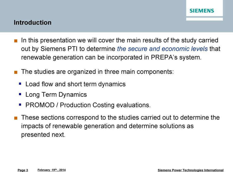 The studies are organized in three main components: Load flow and short term dynamics Long Term Dynamics PROMOD / Production