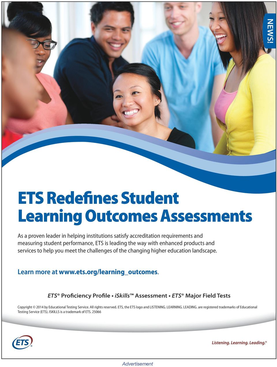 Learn more at www.ets.org/learning_outcomes. ETS Proficiency Profile iskills Assessment ETS Major Field Tests Copyright 2014 by Educational Testing Service.