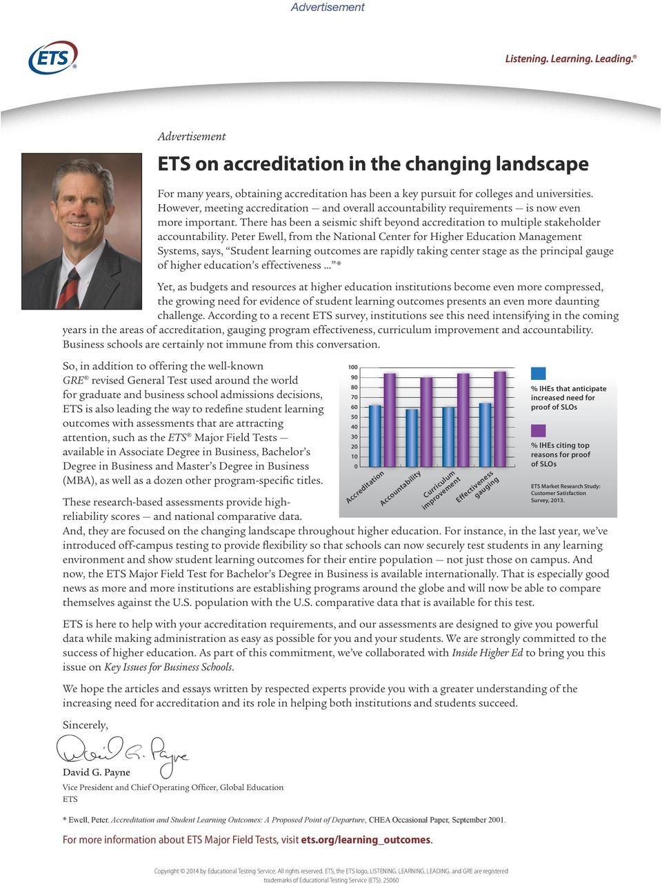 Peter Ewell, from the National Center for Higher Education Management Systems, says, Student learning outcomes are rapidly taking center stage as the principal gauge of higher education s