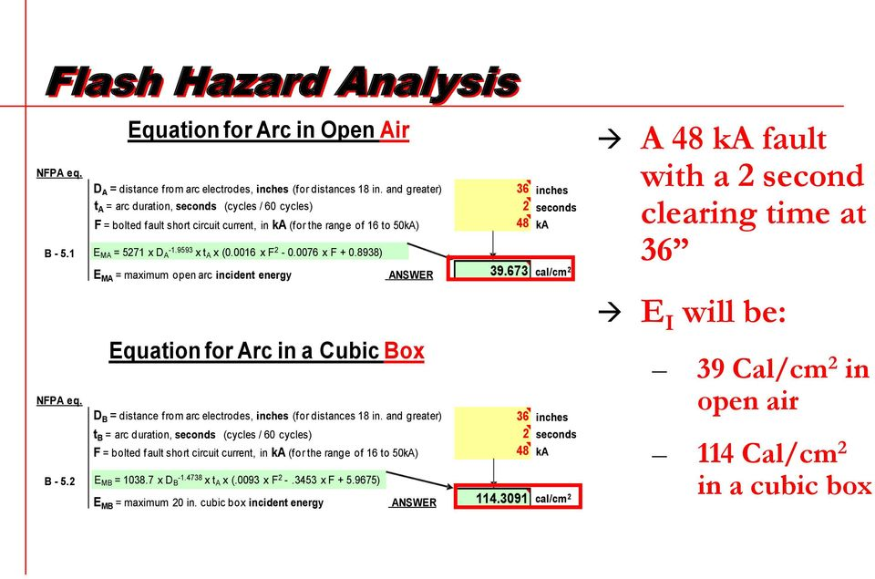 INFORMATION BASED ON NFPA 70E. (SS Ver. 13) NFPA eq. B - 5.1 Equation for Arc in Open Air D A = distance from arc electrodes, inches (for distances 18 in.