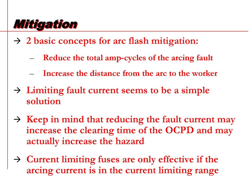 in mind that reducing the fault current may increase the clearing time of the OCPD and may actually