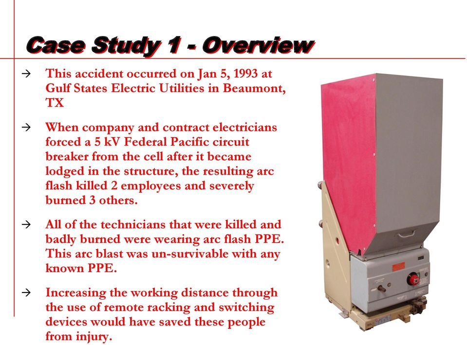 employees and severely burned 3 others. All of the technicians that were killed and badly burned were wearing arc flash PPE.