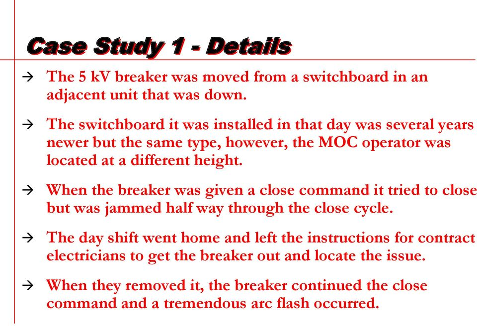 height. When the breaker was given a close command it tried to close but was jammed half way through the close cycle.
