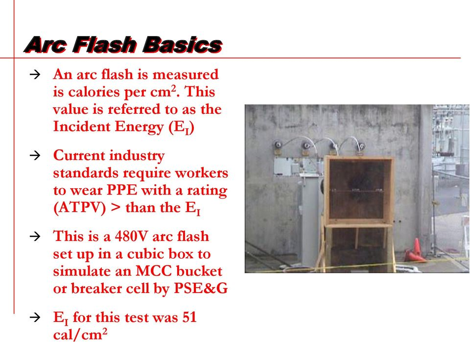 require workers to wear PPE with a rating (ATPV) > than the E I This is a 480V arc