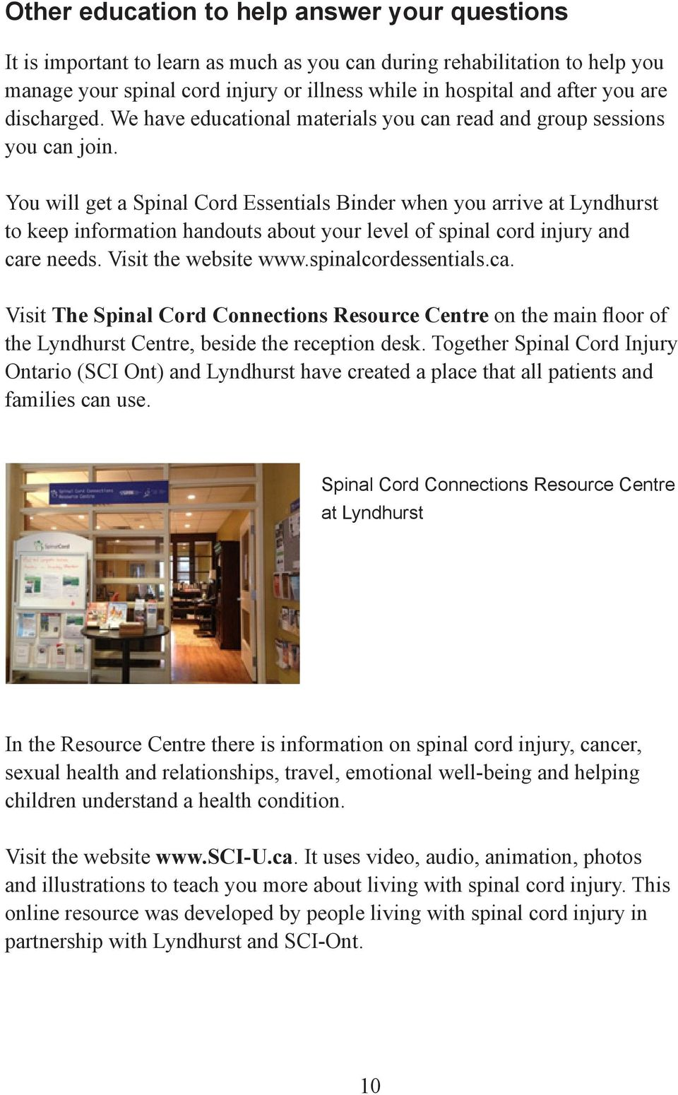 You will get a Spinal Cord Essentials Binder when you arrive at Lyndhurst to keep information handouts about your level of spinal cord injury and care needs. Visit the website www.