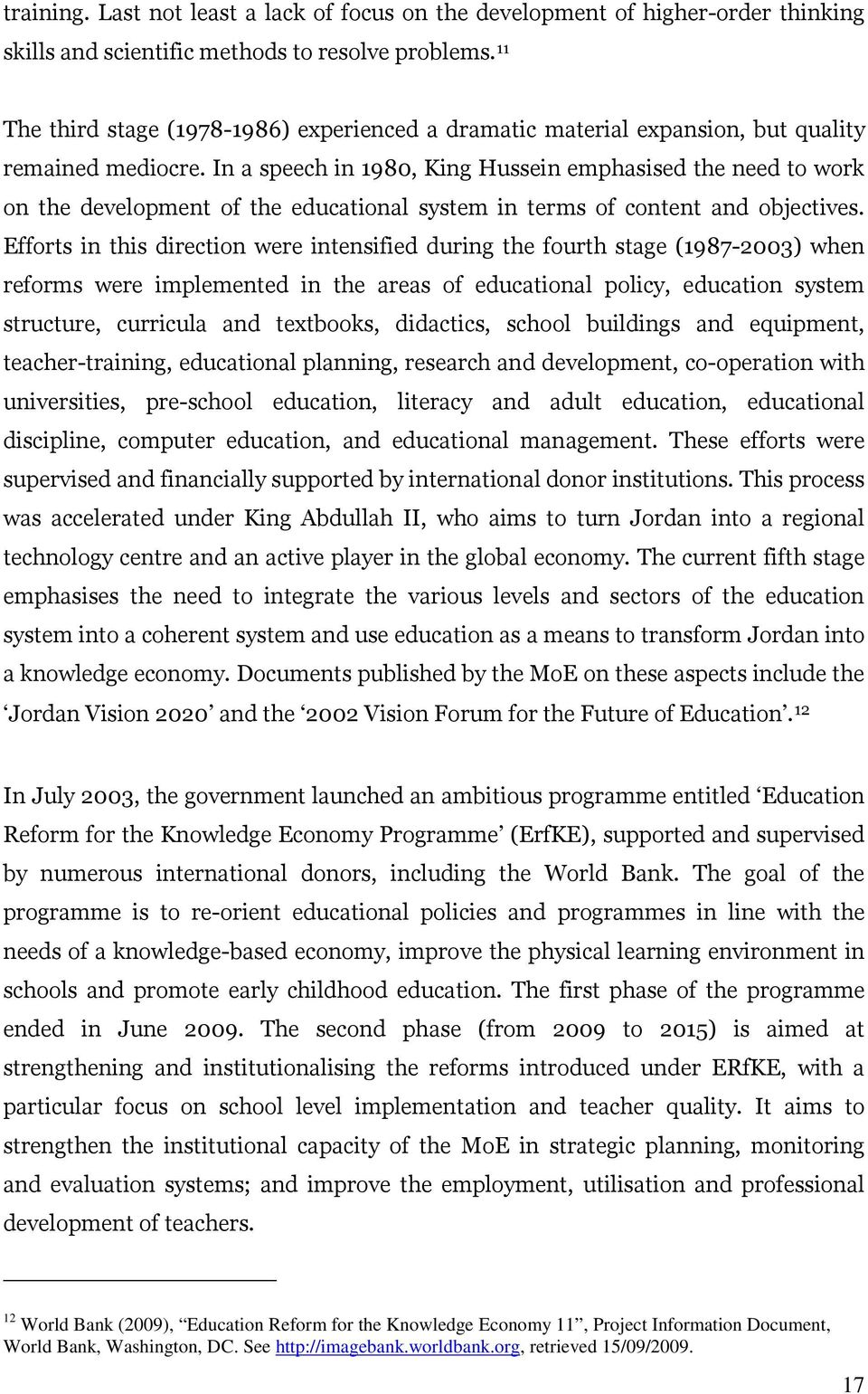 In a speech in 1980, King Hussein emphasised the need to work on the development of the educational system in terms of content and objectives.