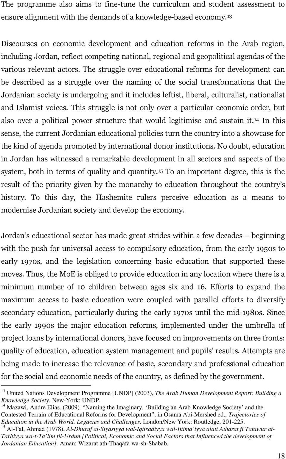 The struggle over educational reforms for development can be described as a struggle over the naming of the social transformations that the Jordanian society is undergoing and it includes leftist,