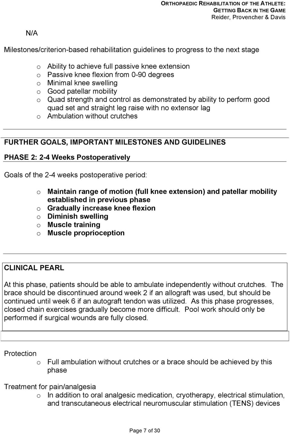 GOALS, IMPORTANT MILESTONES AND GUIDELINES PHASE 2: 2-4 Weeks Postoperatively Goals of the 2-4 weeks postoperative period: o Maintain range of motion (full knee extension) and patellar mobility