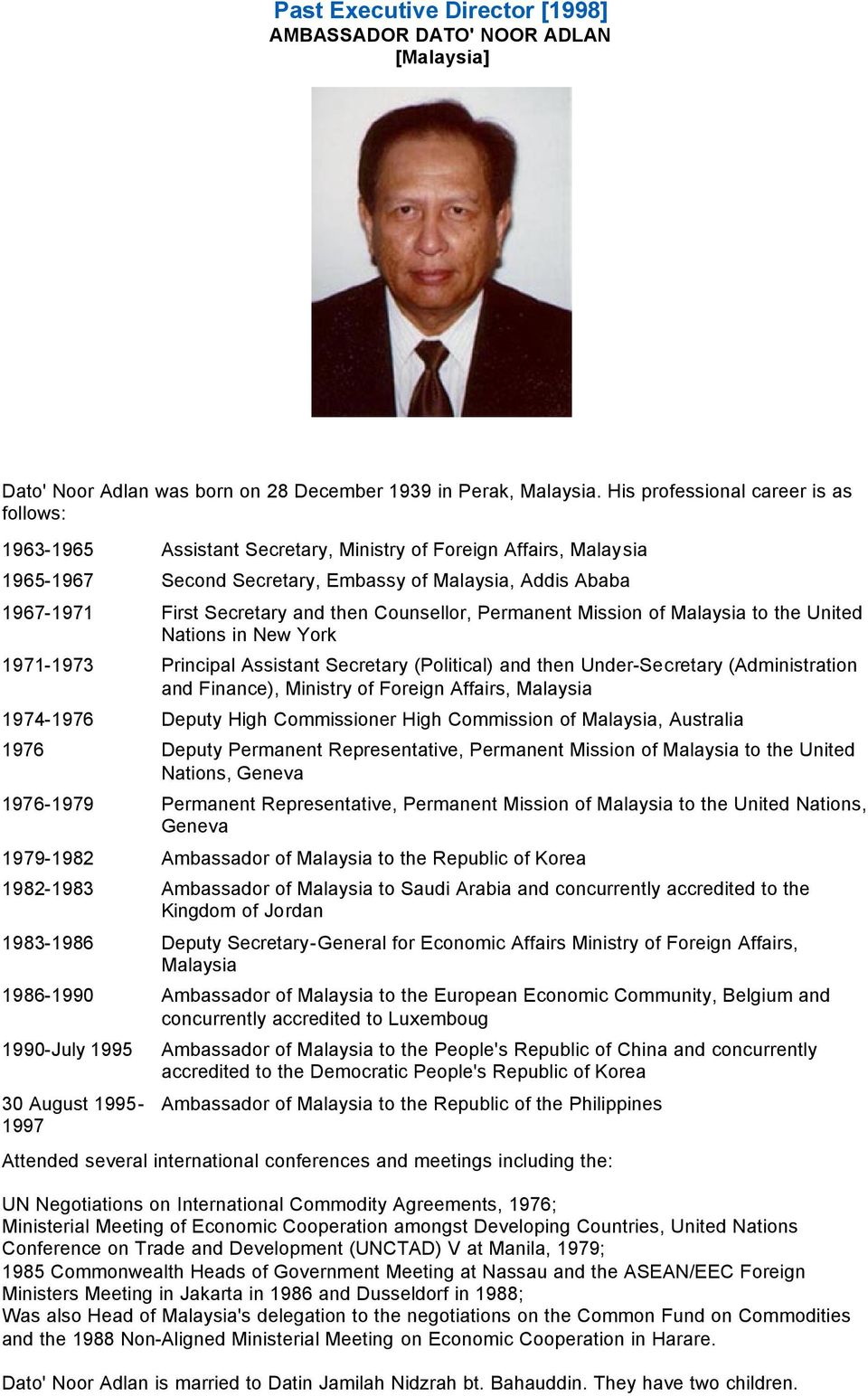 then Counsellor, Permanent Mission of Malaysia to the United Nations in New York 1971-1973 Principal Assistant Secretary (Political) and then Under-Secretary (Administration and Finance), Ministry of