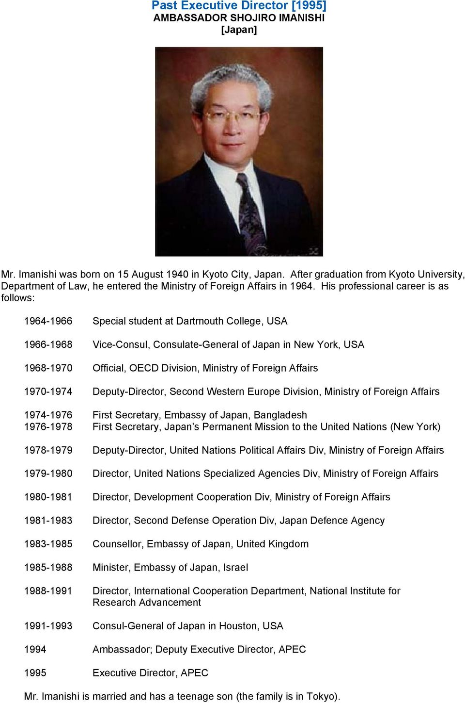His professional career is as follows: 1964-1966 Special student at Dartmouth College, USA 1966-1968 Vice-Consul, Consulate-General of Japan in New York, USA 1968-1970 Official, OECD Division,