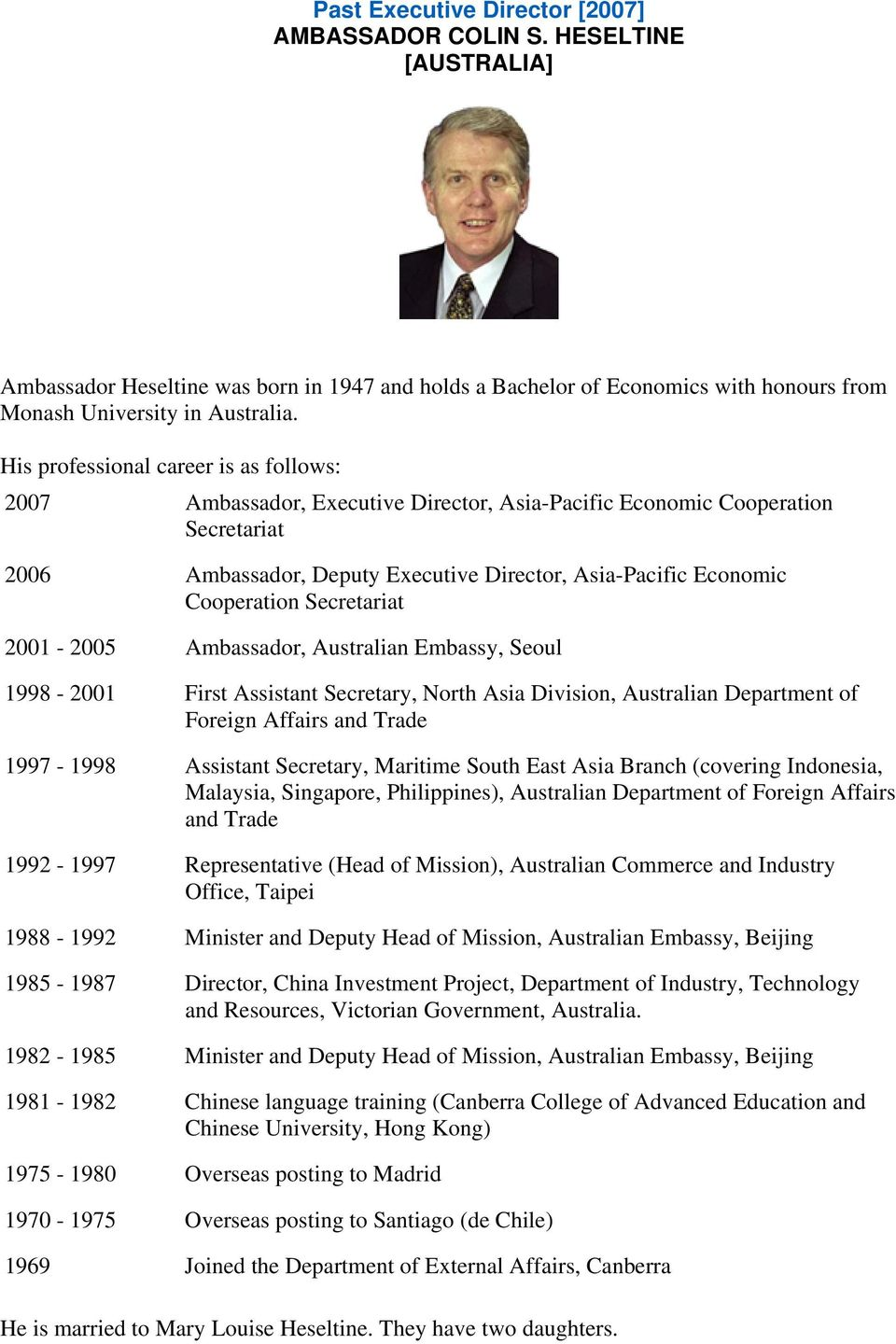 Secretariat 2001-2005 Ambassador, Australian Embassy, Seoul 1998-2001 First Assistant Secretary, North Asia Division, Australian Department of Foreign Affairs and Trade 1997-1998 Assistant Secretary,