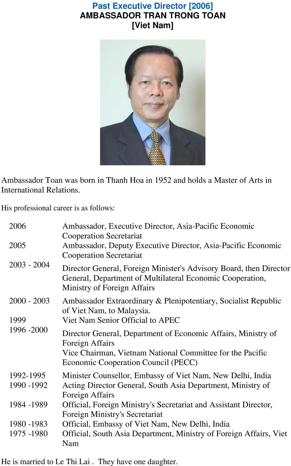 Secretariat 2003-2004 Director General, Foreign Minister's Advisory Board, then Director General, Department of Multilateral Economic Cooperation, Ministry of Foreign Affairs 2000-2003 Ambassador