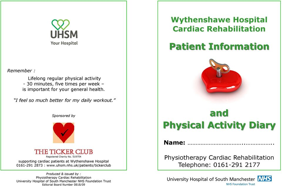 9 supporting cardiac patients at Wythenshawe Hospital 0-9 8 : www.uhsm.nhs.uk/patients/tickerclub and Physical Activity Diary Name:.