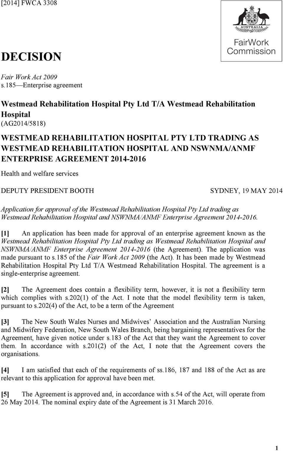 HOSPITAL AND NSWNMA/ANMF ENTERPRISE AGREEMENT 2014-2016 Health and welfare services DEPUTY PRESIDENT BOOTH SYDNEY, 19 MAY 2014 Application for approval of the Westmead Rehabilitation Hospital Pty Ltd
