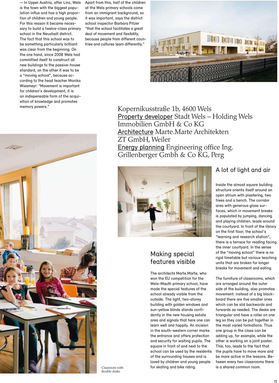 On the one hand, since 2008 Wels had committed itself to construct all new buildings to the passive-house standard, on the other it was to be a moving school, because according to the head teacher