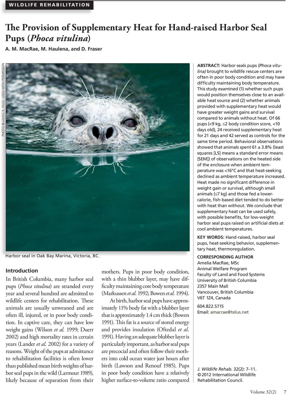 Introduction In British Columbia, many harbor seal pups (Phoca vitulina) are stranded every year and several hundred are admitted to wildlife centers for rehabilitation.