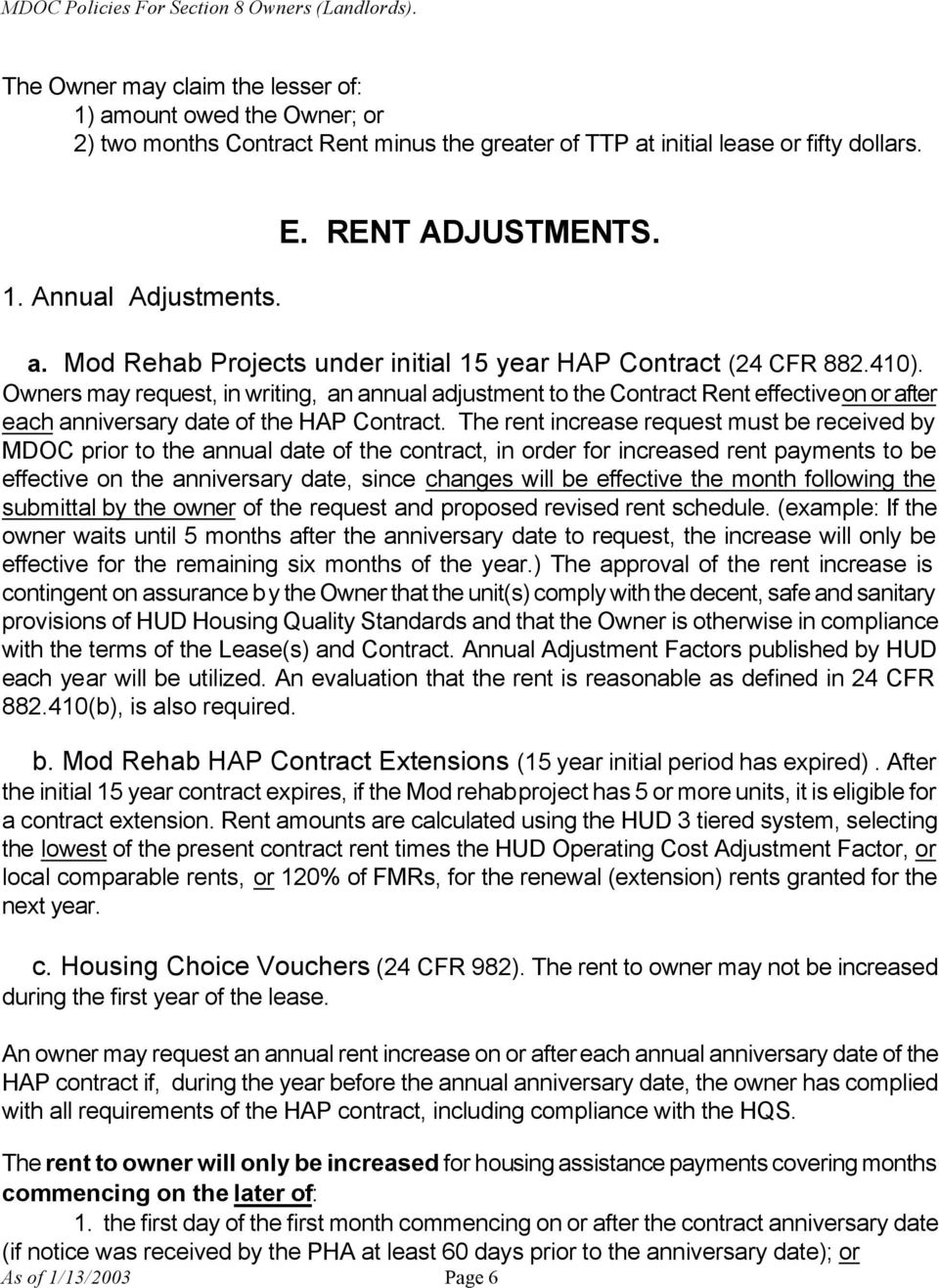 The rent increase request must be received by MDOC prior to the annual date of the contract, in order for increased rent payments to be effective on the anniversary date, since changes will be