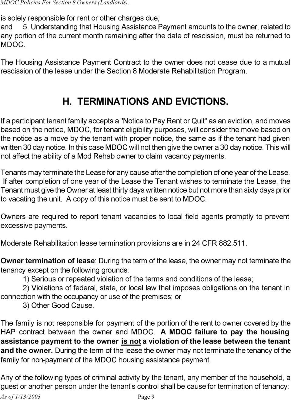 The Housing Assistance Payment Contract to the owner does not cease due to a mutual rescission of the lease under the Section 8 Moderate Rehabilitation Program. H. TERMINATIONS AND EVICTIONS.