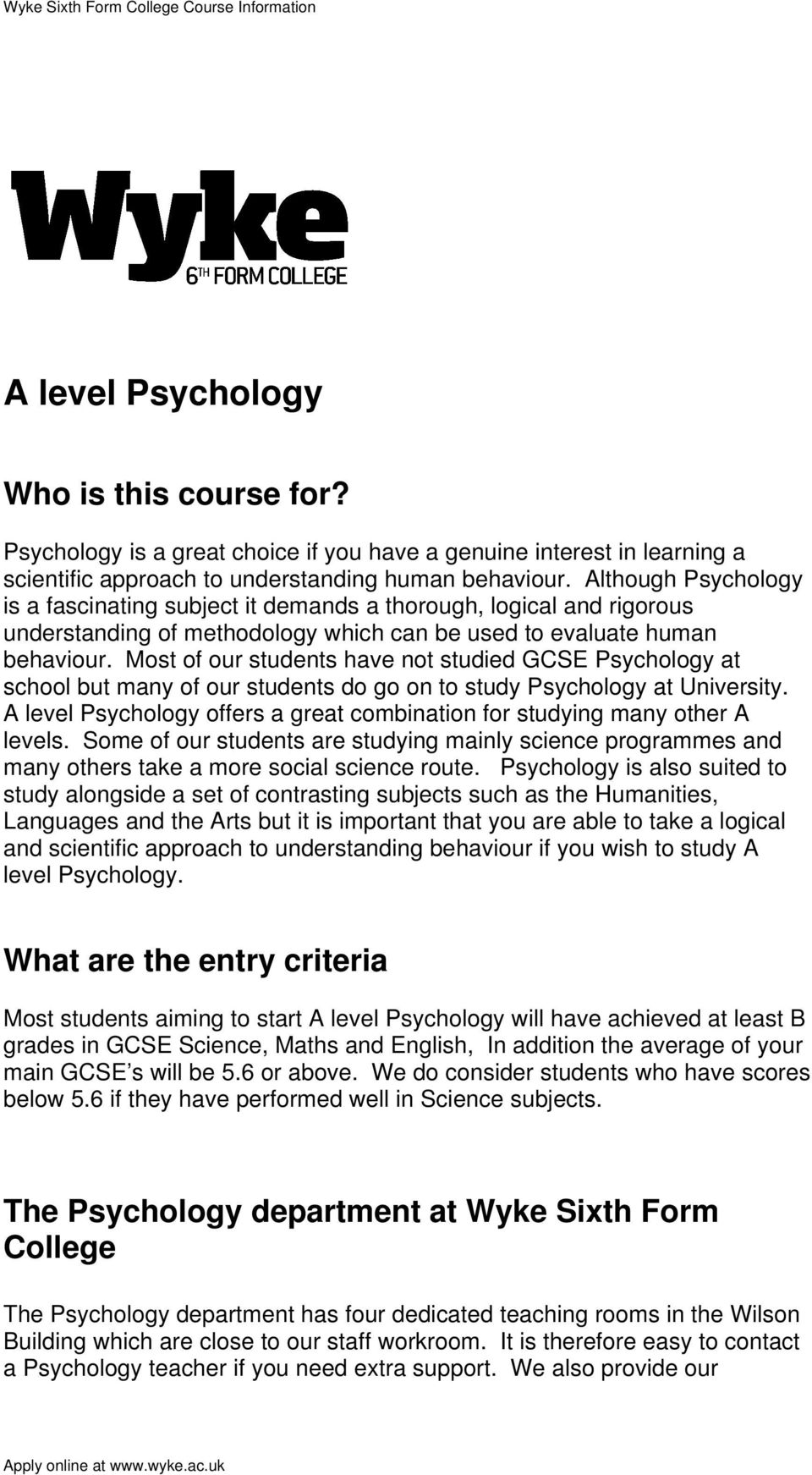 Most of our students have not studied GCSE Psychology at school but many of our students do go on to study Psychology at University.