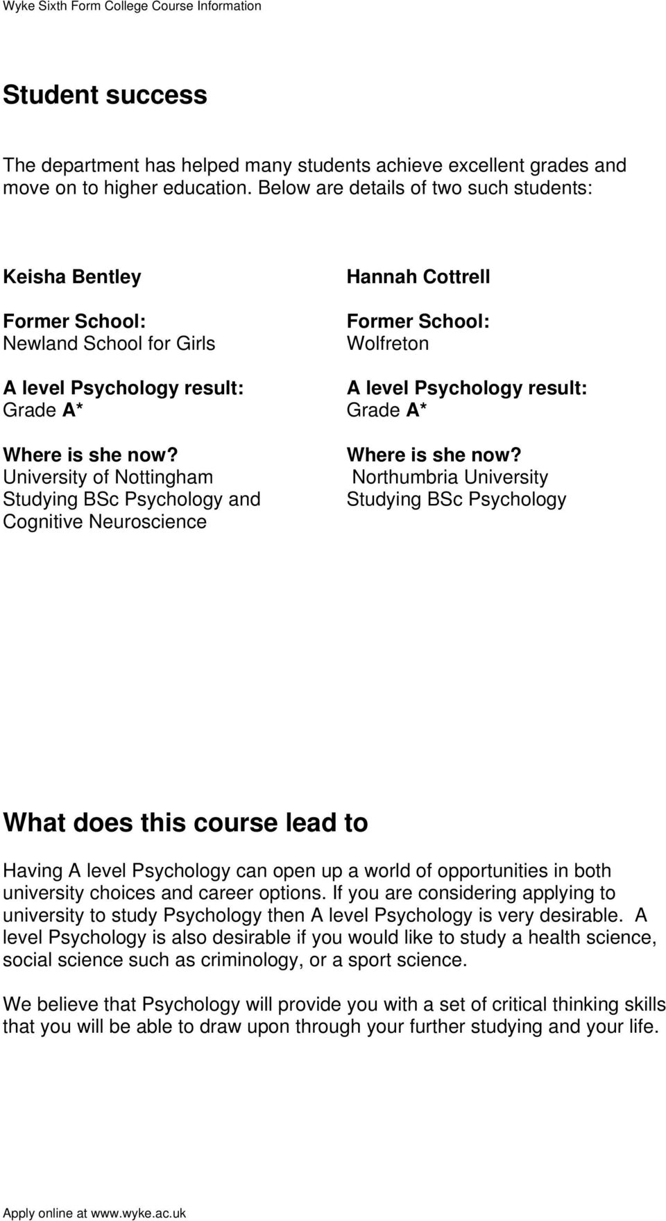 University of Nottingham Studying BSc Psychology and Cognitive Neuroscience Hannah Cottrell Former School: Wolfreton A level Psychology result: Grade A* Where is she now?