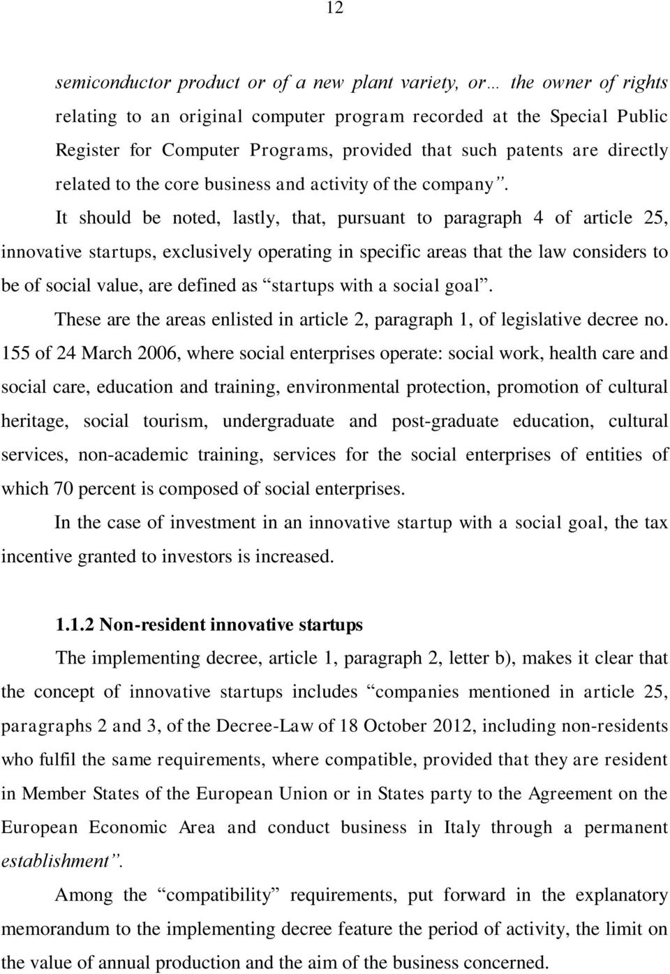 It should be noted, lastly, that, pursuant to paragraph 4 of article 25, innovative startups, exclusively operating in specific areas that the law considers to be of social value, are defined as