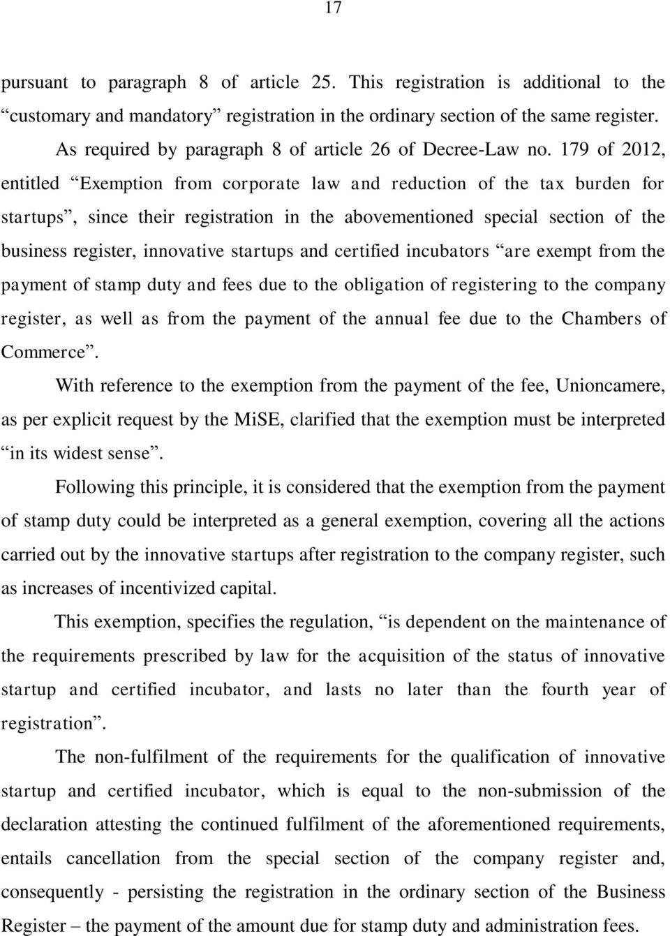 179 of 2012, entitled Exemption from corporate law and reduction of the tax burden for startups, since their registration in the abovementioned special section of the business register, innovative