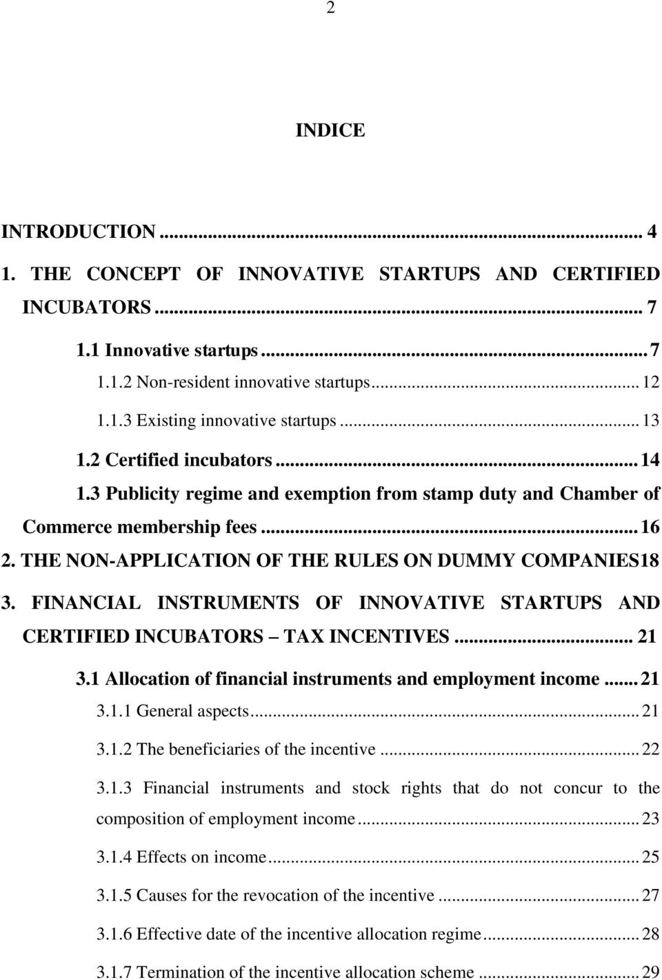FINANCIAL INSTRUMENTS OF INNOVATIVE STARTUPS AND CERTIFIED INCUBATORS TAX INCENTIVES... 21 3.1 Allocation of financial instruments and employment income... 21 3.1.1 General aspects... 21 3.1.2 The beneficiaries of the incentive.