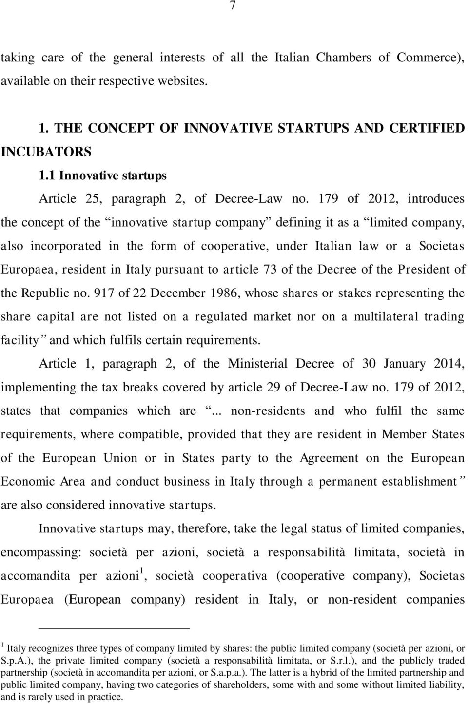 179 of 2012, introduces the concept of the innovative startup company defining it as a limited company, also incorporated in the form of cooperative, under Italian law or a Societas Europaea,