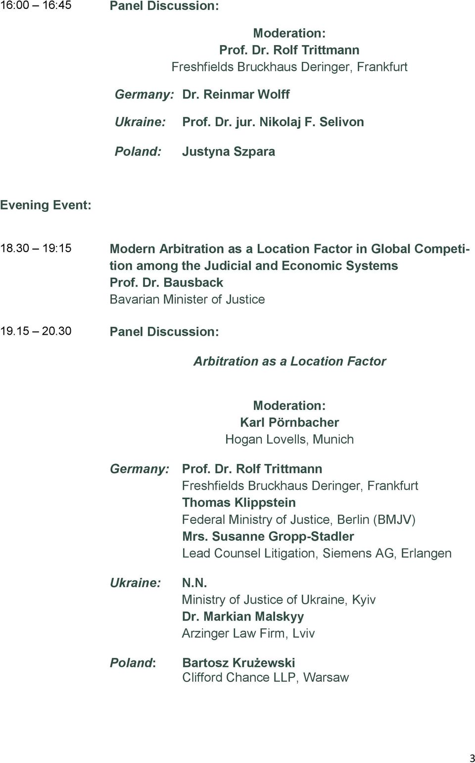 30 Panel Discussion: Arbitration as a Location Factor Karl Pörnbacher Hogan Lovells, Munich Germany: Prof. Dr.