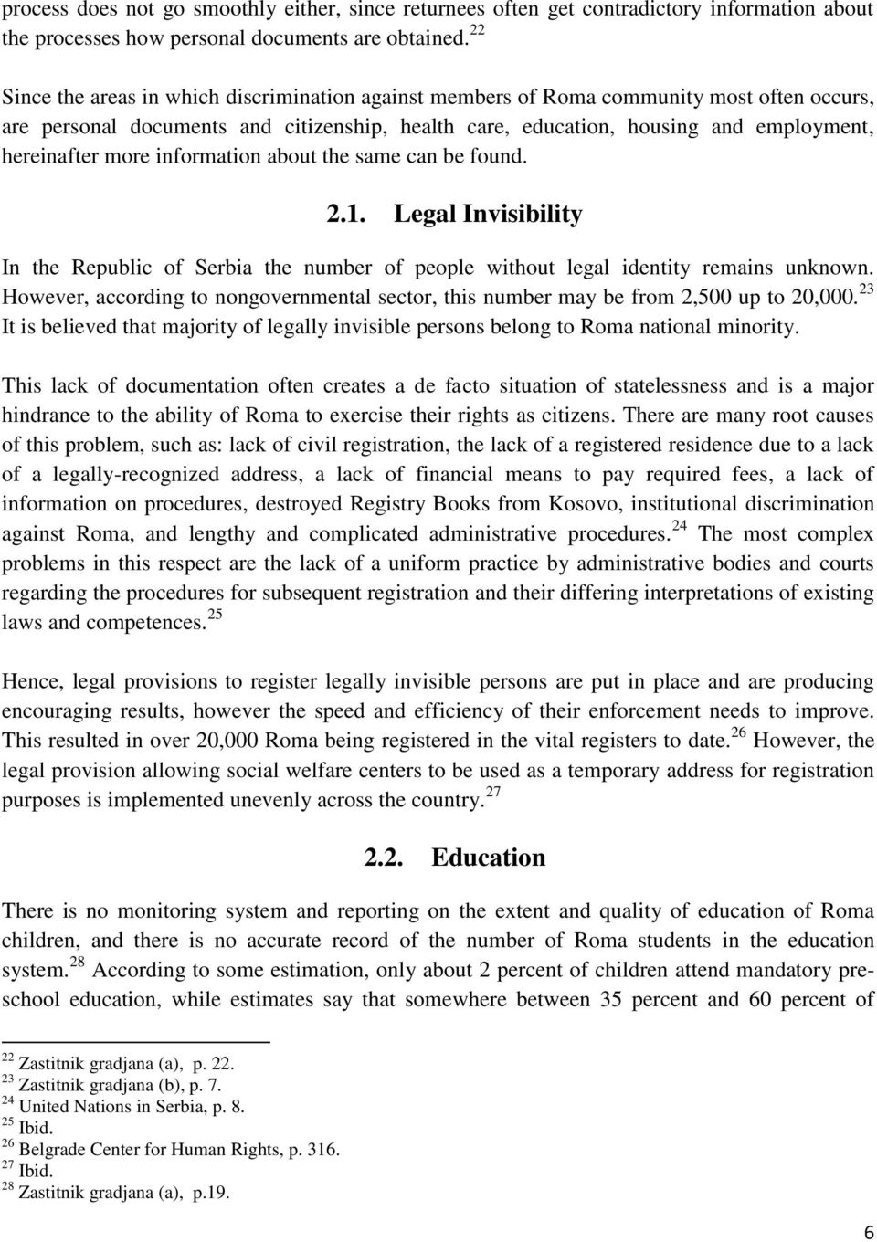 more information about the same can be found. 2.1. Legal Invisibility In the Republic of Serbia the number of people without legal identity remains unknown.