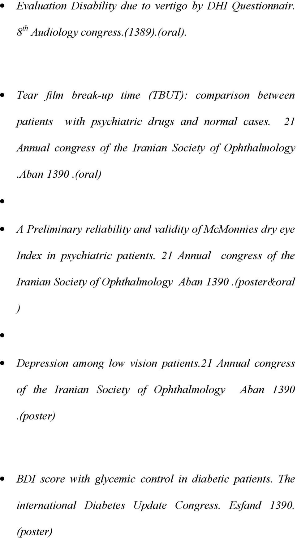 (oral) A Preliminary reliability and validity of McMonnies dry eye Index in psychiatric patients. 21 Annual congress of the Iranian Society of Ophthalmology Aban 1390.