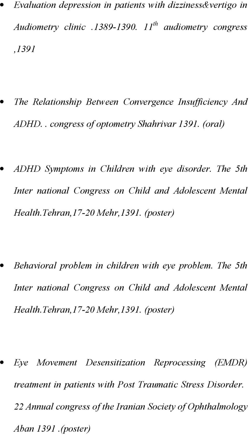 (oral) ADHD Symptoms in Children with eye disorder. The 5th Inter national Congress on Child and Adolescent Mental Health.Tehran,17-20 Mehr,1391.