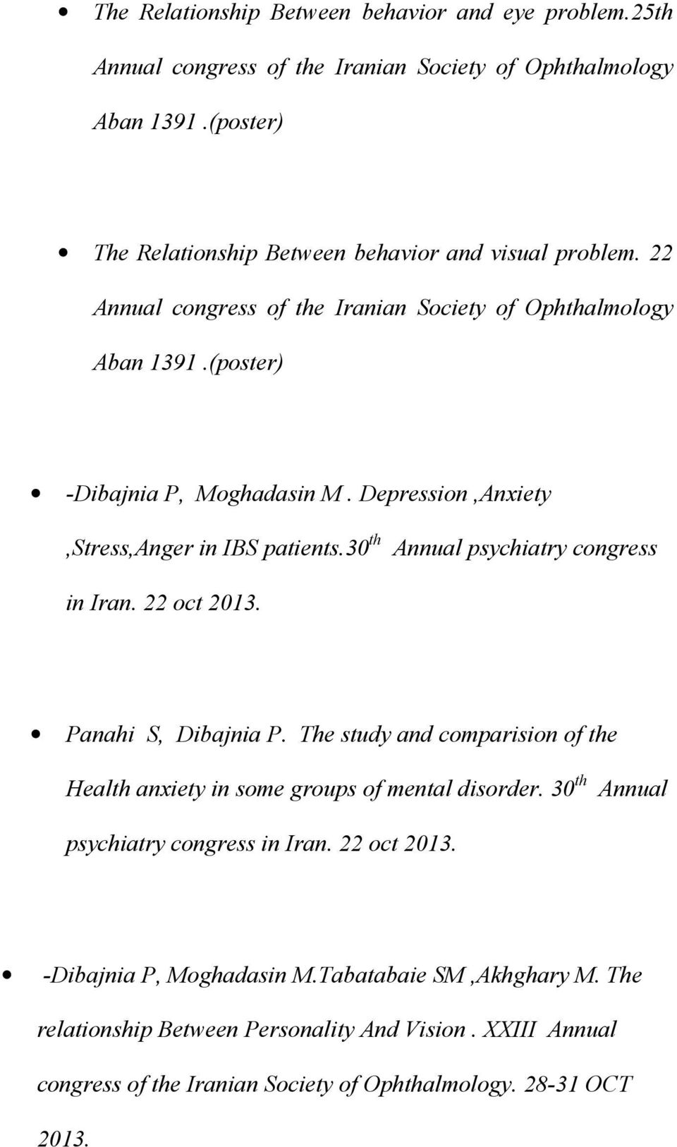 30 th Annual psychiatry congress in Iran. 22 oct 2013. Panahi S, Dibajnia P. The study and comparision of the Health anxiety in some groups of mental disorder.