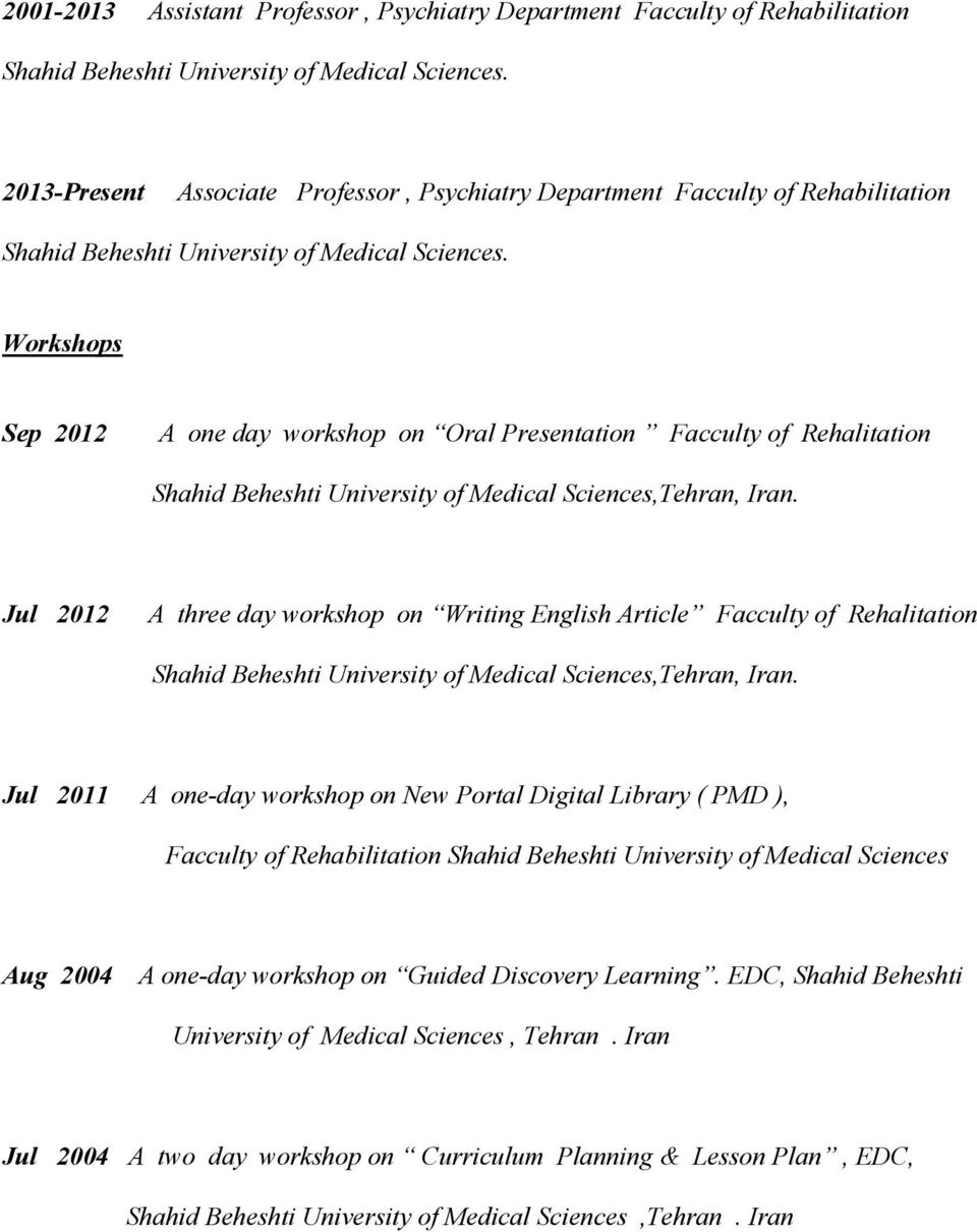 Workshops Sep 2012 A one day workshop on Oral Presentation Facculty of Rehalitation RehabilitationShahid Beheshti University of Medical Sciences,Tehran, Iran.