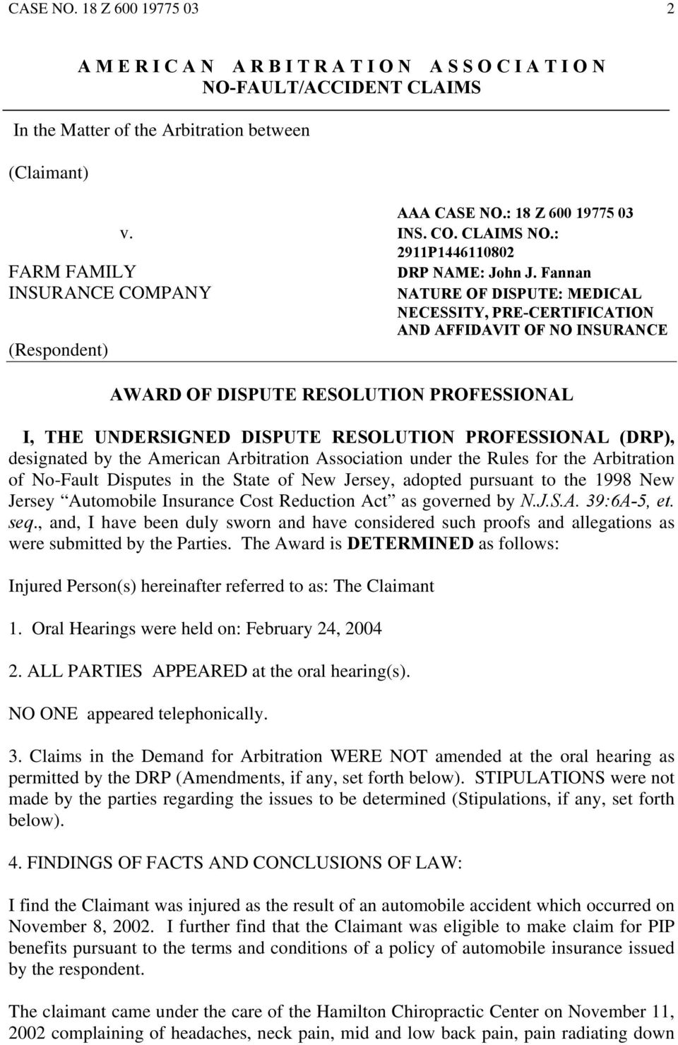 Fannan INSURANCE COMPANY NATURE OF DISPUTE: MEDICAL NECESSITY, PRE-CERTIFICATION AND AFFIDAVIT OF NO INSURANCE (Respondent) AWARD OF DISPUTE RESOLUTION PROFESSIONAL I, THE UNDERSIGNED DISPUTE