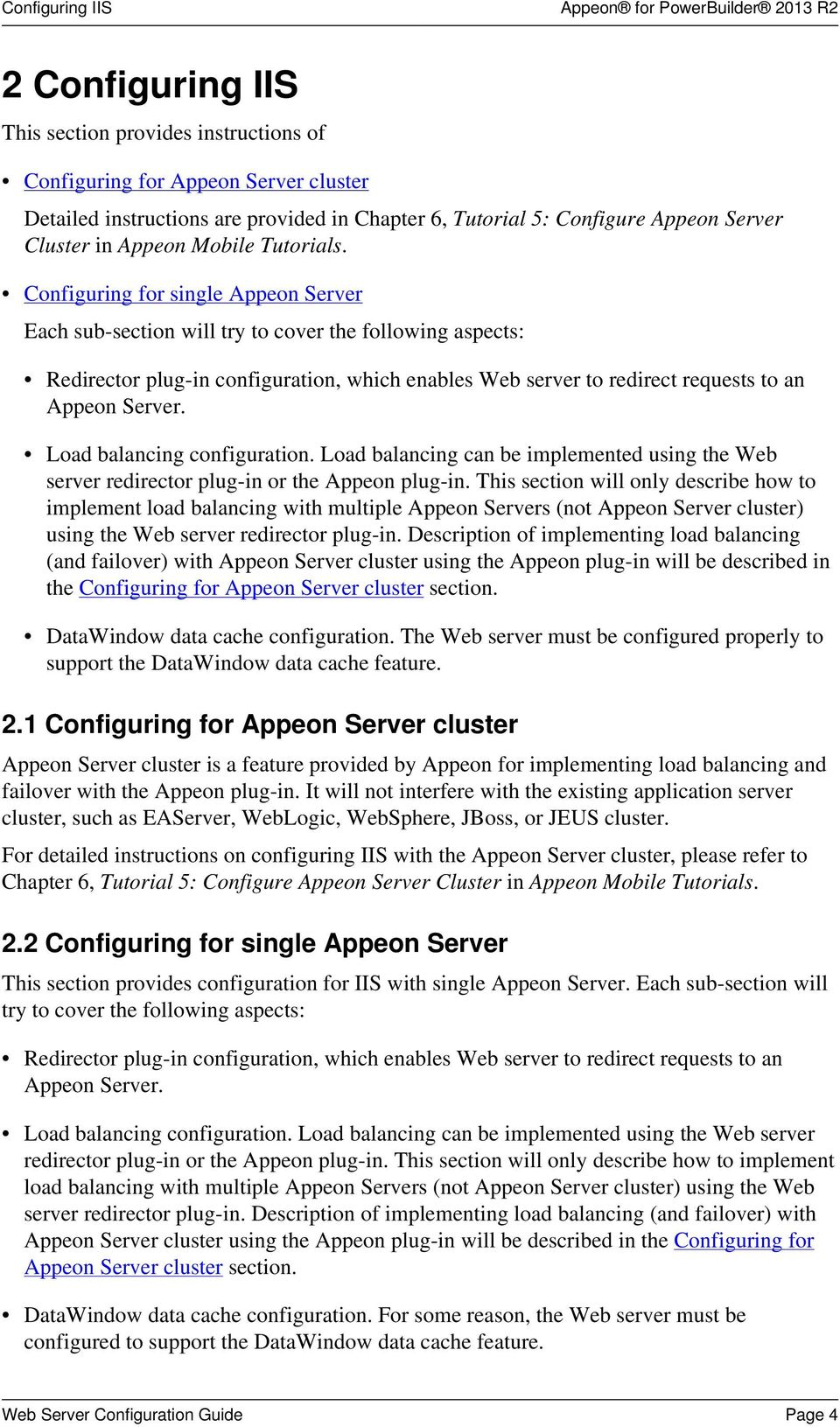Configuring for single Appeon Server Each sub-section will try to cover the following aspects: Redirector plug-in configuration, which enables Web server to redirect requests to an Appeon Server.
