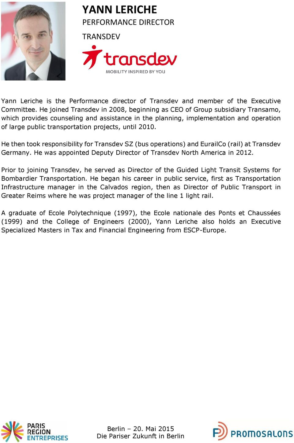 projects, until 2010. He then took responsibility for Transdev SZ (bus operations) and EurailCo (rail) at Transdev Germany. He was appointed Deputy Director of Transdev North America in 2012.